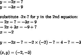 y=-2x-7 \\y=-3x-9 \\ \\\hbox{substitute -2x-7 for y in the 2nd equation:} \\-2x-7=-3x-9 \\-2x+3x=-9+7 \\x=-2 \\ \\y=-2x-7=-2 \times (-2)-7=4-7=-3 \\ \\(x,y)=(-2,-3)