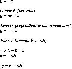 y=-x\\\\General\ formula:\\y=ax+b\\\\Line\ is\ perpendicular\ when\ new\ a=1\\y=x+b\\\\Passes\ through\ (0,-3.5)\\\\-3.5=0+b\\b=-3.5\\\\\boxed{y=x-3.5}