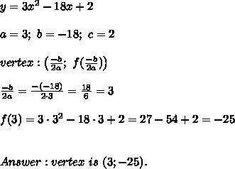y=3x^2-18x+2\\\\a=3;\ b=-18;\ c=2\\\\vertex:\left(\frac{-b}{2a};\ f(\frac{-b}{2a})\right)\\\\\frac{-b}{2a}=\frac{-(-18)}{2\cdot3}=\frac{18}{6}=3\\\\f(3)=3\cdot3^2-18\cdot3+2=27-54+2=-25\\\\\\Answer:vertex\ is\ (3;-25).