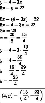 y=4-3x\\5x-y=22\\\\5x-(4-3x)=22\\5x-4+3x=22\\8x=26\\x=\dfrac{26}{8}=\dfrac{13}{4}\\\\y=4-3\cdot\dfrac{13}{4}\\y=4-\dfrac{39}{4}\\y=\dfrac{16}{4}-\dfrac{39}{4}\\y=-\dfrac{23}{4}\\\\\boxed{(x,y)=\left(\dfrac{13}{4},-\dfrac{23}{4}\right)}