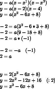 y=a(x-x^1)(x-x^2)\\ y=a(x-2)(x-4)\\ y=a(x^2-6x+8)\\ \\ -2=a(3^2-6*3+8)\\ -2=a(9-18+8)\\ -2=a*(-1)\\ \\ -2=-a\quad (-1)\\ 2=a\\ \\ \\ y=2(x^2-6x+8)\\ y=2x^2-12x+16\quad (:2)\\ y=x^2-6x+8
