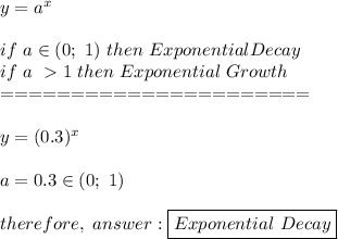 y=a^x\\\\if\ a\in(0;\ 1)\ then\ Exponential Decay\\if\ a\ > 1\ then\ Exponential\ Growth\\======================\\\\y=(0.3)^x\\\\a=0.3\in(0;\ 1)\\\\therefore,\ answer:\boxed{Exponential\ Decay}
