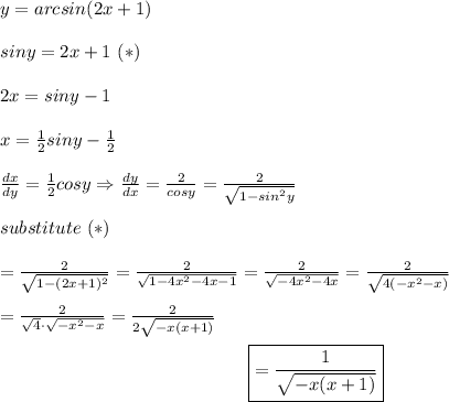y=arcsin(2x+1)\\\\siny=2x+1\ (*)\\\\2x=siny-1\\\\x=\frac{1}{2}siny-\frac{1}{2}\\\\\frac{dx}{dy}=\frac{1}{2}cosy\Rightarrow\frac{dy}{dx}=\frac{2}{cosy}=\frac{2}{\sqrt{1-sin^2y}}\\\\substitute\ (*)\\\\=\frac{2}{\sqrt{1-(2x+1)^2}}=\frac{2}{\sqrt{1-4x^2-4x-1}}=\frac{2}{\sqrt{-4x^2-4x}}=\frac{2}{\sqrt{4(-x^2-x)}}\\\\=\frac{2}{\sqrt4\cdot\sqrt{-x^2-x}}=\frac{2}{2\sqrt{-x(x+1)}}\\\center\boxed{=\frac{1}{\sqrt{-x(x+1)}}}