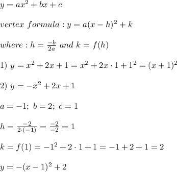 y=ax^2+bx+c\\\\vertex\ formula:y=a(x-h)^2+k\\\\where:h=\frac{-b}{2a}\ and\ k=f(h)\\\\1)\ y=x^2+2x+1=x^2+2x\cdot1+1^2=(x+1)^2\\\\2)\ y=-x^2+2x+1\\\\a=-1;\ b=2;\ c=1\\\\h=\frac{-2}{2\cdot(-1)}=\frac{-2}{-2}=1\\\\k=f(1)=-1^2+2\cdot1+1=-1+2+1=2\\\\y=-(x-1)^2+2