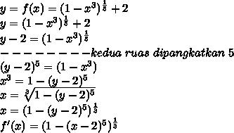 y=f(x) = (1-x^3)^ \frac{1}{5}+2 \\  y= (1-x^3)^ \frac{1}{5}+2 \\ y-2 = (1-x^3)^ \frac{1}{5} \\ --------kedua~ruas~dipangkatkan~5 \\ (y-2)^5 = (1-x^3) \\ x^3=1- (y-2)^5 \\ x =  \sqrt[3]{1- (y-2)^5}  \\ x=( 1- (y-2)^5)^ \frac{1}{3}  \\ f'(x) = ( 1- (x-2)^5)^ \frac{1}{3}