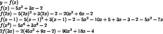 y=f(x) \\ f(x) =5x^{2}+3x-2\\ f(2x)=5(2x)^{2}+3(2x)-2=20x^{2}+6x-2\\ f(x-1)=5(x-1)^{2}+3(x-1)-2=5x^{2}-10x+5+3x-3-2=5x^{2}-7x\\ f(x^{3})=5x^{6}+3x^{3}-2\\ 2f(3x)=2(45x^{2}+9x-2)=90x^{2}+18x-4\\