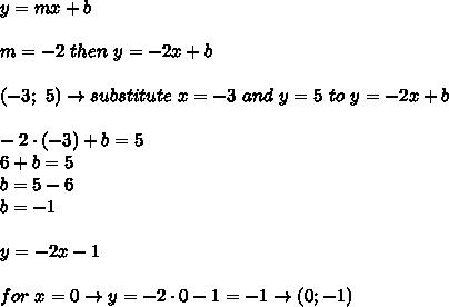 y=mx+b\\\\m=-2\ then\ y=-2x+b\\\\(-3;\ 5)\to substitute\ x=-3\ and\ y=5\ to\ y=-2x+b\\\\-2\cdot(-3)+b=5\\6+b=5\\b=5-6\\b=-1\\\\y=-2x-1\\\\for\ x=0\to y=-2\cdot0-1=-1\to(0;-1)