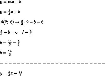 y=mx+b\\\\y=\frac{2}{3}x+b\\\\A(2;\ 6)\to \frac{2}{3}\cdot2+b=6\\\\\frac{4}{3}+b=6\ \ \ /-\frac{4}{3}\\\\b=\frac{18}{3}-\frac{4}{3}\\\\b=\frac{14}{3}\\\\-------------------------\\\\y=\frac{2}{3}x+\frac{14}{3}
