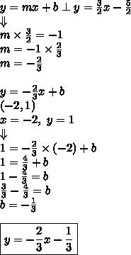 y=mx+b \perp y=\frac{3}{2}x-\frac{5}{2} \\\Downarrow \\m \times \frac{3}{2}=-1 \\m=-1 \times \frac{2}{3} \\m=-\frac{2}{3} \\ \\y=-\frac{2}{3}x+b \\(-2,1) \\x=-2, \ y=1 \\ \Downarrow \\1=-\frac{2}{3} \times (-2)+b \\1=\frac{4}{3}+b \\1-\frac{4}{3}=b \\\frac{3}{3}-\frac{4}{3}=b \\b=-\frac{1}{3} \\ \\\boxed{y=-\frac{2}{3}x-\frac{1}{3}}