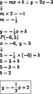 y=mx+b \perp y=2x-3 \\ \Downarrow \\m \times 2=-1 \\m=-\frac{1}{2} \\ \\y=-\frac{1}{2}x+b \\P(-6,5) \\x=-6, \ y=5 \\\Downarrow \\5=-\frac{1}{2} \times (-6)+b \\5=3+b \\5-3=b \\b=2 \\ \\\boxed{y=-\frac{1}{2}x+2}