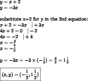 y=x+2 \y=-3x \ \\hbox{substitute x+2 for y in the 2nd equation:} \x+2=-3x \ \ \ |+3x \4x+2=0 \ \ \ |-2 \4x=-2 \ \ \ |\div 4 \x=-\frac{2}{4} \x=-\frac{1}{2} \ \y=-3x=-3 \times (-\frac{1}{2})=\frac{3}{2}=1 \frac{1}{2} \ \\boxed{(x,y)=(-\frac{1}{2},1 \frac{1}{2})}
