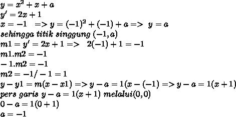 y=x^2+x+a \\ y'=2x+1 \\ x=-1~~=> y=(-1)^2+(-1)+a =>~y=a \\ sehingga ~titik~singgung~(-1,a) \\ m1=y'=2x+1=>~~2(-1)+1=-1 \\ m1.m2=-1 \\ -1.m2=-1 \\ m2=-1/-1=1 \\ y-y1=m(x-x1)=>y-a=1(x-(-1)=>y-a=1(x+1) \\ pers~garis~y-a=1(x+1)~melalui(0,0) \\ 0-a=1(0+1) \\ a=-1