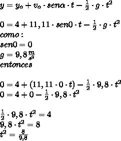 y=y_{o}+v_{o}\cdot sen\alpha\cdot t-\frac{1}{2}\cdot g\cdot t^{2}\\ \\0=4+11,11\cdot sen 0\cdot t-\frac{1}{2}\cdot g\cdot t^{2}\\ como:\\ sen 0= 0\\g=9,8\frac{m}{s^{2}}\\ entonces\\ \\0=4+(11,11\cdot0\cdot t)-\frac{1}{2}\cdot9,8\cdot t^{2}\\0=4+0-\frac{1}{2}\cdot9,8\cdot t^{2}\\ \\\frac{1}{2}\cdot9,8\cdot t^{2}=4\\ 9,8\cdot t^{2}=8\\ t^{2}=\frac{8}{9,8}