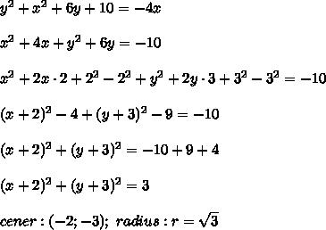y^2+x^2+6y+10=-4x\\\\x^2+4x+y^2+6y=-10\\\\x^2+2x\cdot2+2^2-2^2+y^2+2y\cdot3+3^2-3^2=-10\\\\(x+2)^2-4+(y+3)^2-9=-10\\\\(x+2)^2+(y+3)^2=-10+9+4\\\\(x+2)^2+(y+3)^2=3\\\\cener:(-2;-3);\ radius:r=\sqrt3