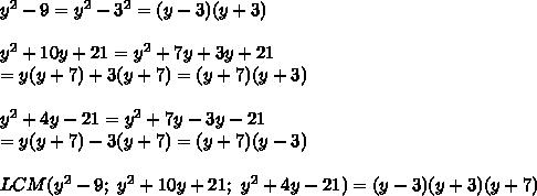 y^2-9=y^2-3^2=(y-3)(y+3)\\\\y^2+10y+21=y^2+7y+3y+21\\=y(y+7)+3(y+7)=(y+7)(y+3)\\\\y^2+4y-21=y^2+7y-3y-21\\=y(y+7)-3(y+7)=(y+7)(y-3)\\\\LCM(y^2-9;\ y^2+10y+21;\ y^2+4y-21)=(y-3)(y+3)(y+7)