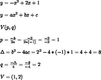 y = -x^2+2x+1 \\ \\y=ax^2+bx+c  \\ \\V(p,q) \\ \\p=\frac{-b}{2a}=\frac{-2}{2*(-1)}=\frac{-2}{-2}=1\\ \\ \Delta =b^2-4ac =2^2-4*(-1)*1=4+4 =8\\ \\q=\frac{-\Delta }{4}=\frac{-8}{-4}=2\\ \\V=(1,2)