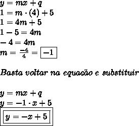 y = mx + q \\ 1 = m \cdot (4) + 5 \\ 1 = 4m + 5 \\ 1-5 = 4m \\ -4 = 4m \\ m = \frac{-4}{4} = \boxed{-1} \\\\ Basta \ voltar \ na \ equa\c{c}\~{a}o \ e \ substituir \\\\ y = mx + q \\ y = -1 \cdot x + 5 \\ \boxed{\boxed{y = -x+5}}