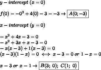 y-intercept\ (x=0)\\\\f(0)=-0^2+4(0)-3=-3\to \boxed{A(0;-3)}\\\\x-intercept\ (y=0)\\\\-x^2+4x-3=0\\-x^2+3x+x-3=0\\-x(x-3)+1(x-3)=0\\(x-3)(1-x)=0\iff x-3=0\ or\ 1-x=0\\\\x=3\ or\ x=1\to\boxed{B(3;\ 0);\ C(1;\ 0)}