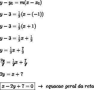 y-y _{0}=m(x-x _{0})\\\\y-3= \frac{1}{2}(x-(-1))\\\\y-3= \frac{1}{2}(x+1)\\\\y-3= \frac{1}{2}x+ \frac{1}{2}\\\\y= \frac{1}{2}x+ \frac{7}{2}\\\\ \frac{2y}{\not2}= \frac{1}{\not2}x+ \frac{7}{\not2}\\\\2y=x+7\\\\\boxed{x-2y+7=0}~\to~equacao~geral~da~reta