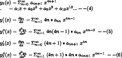 y_2(x)=\Sigma_{n=0}^{\infty}\ a_{4n+1}\ x^{4n+1}\\ .\ \ \ \ =a_1 x+a_5 x^5+a_9 x^9+a_{13} x^{13}... --(4)\\\\y_1'(x)=\frac{dy_1}{dx}=\Sigma_{n=1}^{\infty}\ 4n*a_{4n}\ x^{4n-1}\\\\y_1''(x)=\frac{d^2y_1}{dx^2}=\Sigma_{n=1}^{\infty}\ 4n(4n-1)*a_{4n}\ x^{4n-2}\ --(5)\\\\y_2'(x)=\frac{dy_2}{dx}=\Sigma_{n=0}^{\infty}\ (4n+1)*a_{4n+1}\ x^{4n}\\\\y_2''(x)=\frac{d^2y_2}{dx^2}=\Sigma_{n=1}^{\infty}\ (4n+1)*4n*a_{4n+1}\ x^{4n-1}\ -- (6)\\\\