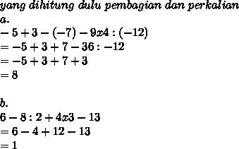 yang~dihitung~dulu~pembagian~dan~perkalian~ \\ a. \\ -5+3-(-7)-9x4:(-12)  \\ =-5+3+7-36:-12 \\ =-5+3+7+3 \\ =8 \\  \\ b. \\ 6-8:2+4x3-13 \\= 6-4+12-13 \\ =1