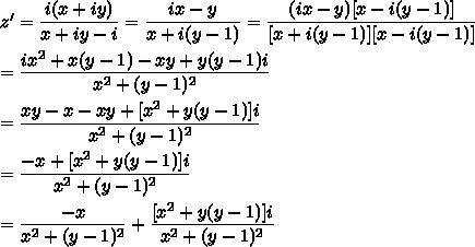 z'=\dfrac{i(x+iy)}{x+iy-i}=\dfrac{ix-y}{x+i(y-1)}=\dfrac{(ix-y)[x-i(y-1)]}{[x+i(y-1)][x-i(y-1)]}\\\\=\dfrac{ix^2+x(y-1)-xy+y(y-1)i}{x^2+(y-1)^2}\\\\=\dfrac{xy-x-xy+[x^2+y(y-1)]i}{x^2+(y-1)^2}\\\\=\dfrac{-x+[x^2+y(y-1)]i}{x^2+(y-1)^2}\\\\=\dfrac{-x}{x^2+(y-1)^2}+\dfrac{[x^2+y(y-1)]i}{x^2+(y-1)^2}