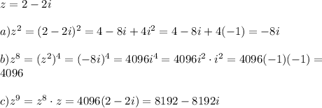 z=2-2i\\\\ a) z^2=(2-2i)^2=4-8i+4i^2=4-8i+4(-1)=-8i\\\\ b)z^8=(z^2)^4=(-8i)^4=4096i^4=4096i^2\cdot i^2=4096(-1)(-1)=\\4096\\\\ c) z^9=z^8 \cdot z=4096(2-2i)=8192-8192i