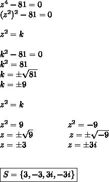 z^4-81=0\\(z^2)^2-81=0\\\\z^2=k\\\\k^2-81=0\\k^2=81\\k= \pm\sqrt{81}\\k=\pm9\\\\z^2=k\\\\z^2=9~~~~~~~~~~~~~~~~z^2=-9\\z=\pm \sqrt{9}~~~~~~~~~~~~~z=\pm \sqrt{-9} \\z=\pm3~~~~~~~~~~~~~~~z=\pm3i\\\\\\\boxed{S=\{3,-3,3i,-3i\}}