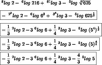 ~^{8}log\ 2-~^{6}log\ 216+~^{81}log\ 3-~^{5}log\  \sqrt[3]{625}\\\\\boxed{=~^{2^{3}}log\ 2-~^{6}log\ 6^{3}+~^{3^{4}}log\ 3-~^{5}log\  625^{ \frac{1}{3} }}\\\\\boxed{= \frac{1}{3} ~^{2}log\ 2-3~^{6}log\ 6+ \frac{1}{4} ~^{3}log\ 3-~^{5}log\  (5^{4})^{ \frac{1}{3} }}\\\\\boxed{= \frac{1}{3} ~^{2}log\ 2-3~^{6}log\ 6+ \frac{1}{4} ~^{3}log\ 3-~^{5}log\  (5)^{ \frac{4}{3} }}\\\\\boxed{= \frac{1}{3} ~^{2}log\ 2-3~^{6}log\ 6+ \frac{1}{4} ~^{3}log\ 3- \frac{4}{3} ~^{5}log\  5}
